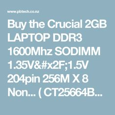 Buy the Crucial 2GB LAPTOP DDR3 1600Mhz SODIMM 1.35V/1.5V 204pin 256M X 8 Non... ( CT25664BF160B ) online - PBTech.co.nz