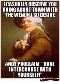 Joseph Ducreux meets Cee-Lo. Pop and rap songs sound so much better when versed in antiquated terminology.
