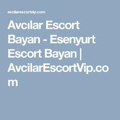 Avcılar Escort Bayan - Esenyurt Escort Bayan | AvcilarEscortVip.com