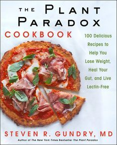The Plant Paradox Cookbook: 100 Delicious Recipes to Help You Lose Weight, Heal Your Gut, and Live Lectin-Free, by Dr. Steven R Gundry M.D. #Lectins
