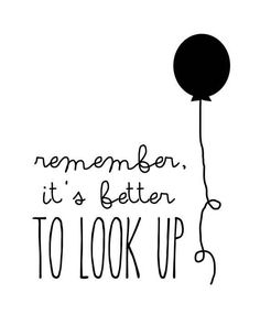 Look up, you can only force negative thoughts on yourself when your looking down, SO LOOK UP, UP ,UP!