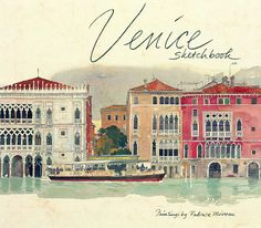 Illustrations by Fabrice Moireau Venice Sketchbook--this is one of my favorite books. It is filled with lush watercolors of Venice along with text by Tudy Sammartini