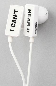 I Can't Hear U Ear Buds by Friends: $36  #Ear_Buds #Friends_Headphones