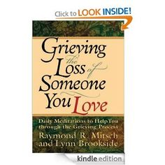 This book was very instrumental in getting  me through the first few months after losing my wife and daughter in a car accident.    Grieving the Loss of Someone You Love: Daily Meditations to Help You Through the Grieving Process