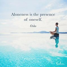 Aloneness is the presence of oneself. Osho Quotes On Life, Zen Quotes, Calm Quotes, Yoga Quotes, Spiritual Quotes, Wisdom Quotes, Positive Quotes, Motivational Quotes, Inspirational Quotes