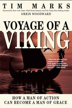 """Voyage of a Viking by Tim Marks  """"This book took me from laughter to tears and back again.  Anyone who reads this will be changed forever!"""" – Chris Brady.  Voyage of a Viking is a treasure to nurture the soul, rekindle lost strength, and be passed along for generations to come."""