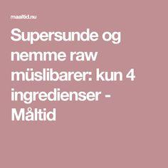 Supersunde og nemme raw müslibarer: kun 4 ingredienser - Måltid