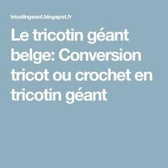 Le tricotin géant belge: Conversion tricot ou crochet en tricotin géant