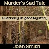 Looking for a good mystery series? Read Joan Smith's latest Berkeley Brigade story, Murder's Sad Tale.