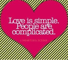 love is simple, people are complicated - Hľadať Googlom