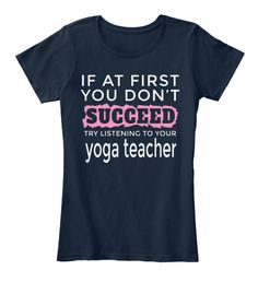 If At First You Don't Succeed Try Listening To Your Yoga Teacher New Navy Women's T-Shirt om Yoga Women's Graphic T-Shirt Tee tank top  Yoga t-shirt, heather gray t-shirt, women's t-shirt, gray tee, Yoga, Yoga shirt, Yoga tee, Yoga Clothing. Great Christmas or birthday gift for yoga lover, teacher and instructor.