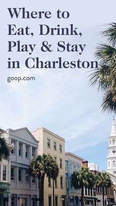 Where to eat, drink, play, and stay in Charleston, South Carolina