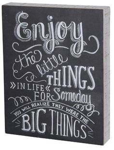 Enjoy the little things in life, for someday you will realize they were the big things. #chalk #art #sign.