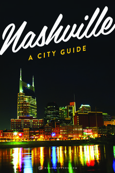Thinking about visiting Nashville? Here's your guide to the best the city has to offer!