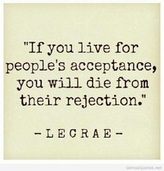 If you live for people's acceptance, you will die from their rejection | Lecrae