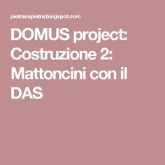 DOMUS project: Costruzione 2: Mattoncini con il DAS