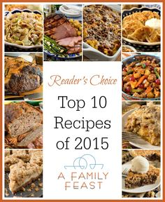 Top 10 Recipes of 2015 on A Family Feast as chosen by our readers! Lots of great recipes right here!