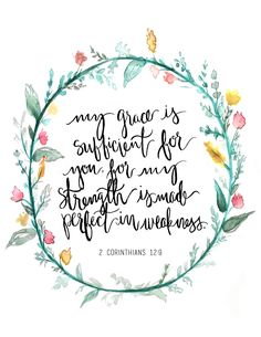 My grace is sufficient for you, for my power is made perfect in weakness. 2 Corinthians 12:9 This is a print of an original hand lettered and watercolored art piece. Printed on lightly textured 80# Linen Cardstock paper. Available in 11x14, 8x10 or 5x7 to fit in a standard size frame.