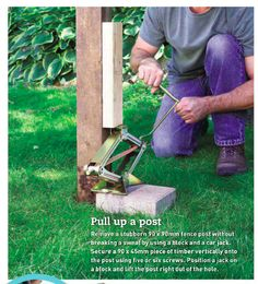 Pull up a post using a car jack and a short length of timber nailed on the side.  Australian Handyman Magazine.