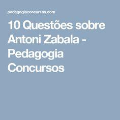 10 Questões sobre Antoni Zabala - Pedagogia Concursos