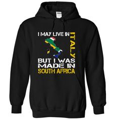 I May Live in Italy But I Was Made in South Africa - T-Shirt, Hoodie, Sweatshirt