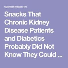 Snacks That Chronic Kidney Disease Patients and Diabetics Probably Did Not Know They Could Have — KidneyBuzz Dialysis Diet, Renal Diet, Pkd Diet, Dukan Diet, Ketogenic Diet, Kidney Failure Causes, Chronic Kidney Disease, Stages Of Kidney Disease, Kidney Failure Stages