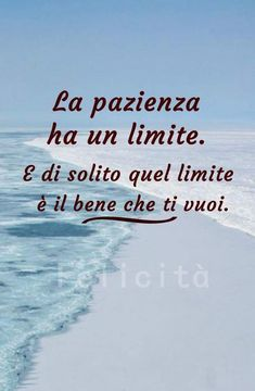 La pazienza ha un limite. Per ogni cosa . Wise Quotes, Motivational Quotes, Inspirational Quotes, Deep Sentences, Italian Quotes, Life Lessons, Quote Of The Day, Positive Quotes, Favorite Quotes