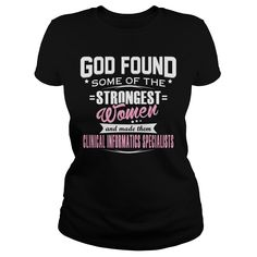 CLINICAL INFORMATICS SPECIALIST God Found Some Of The STRONGEST WOMEN And Made Them T-Shirts, Hoodies. Get It Now ==> https://www.sunfrog.com/LifeStyle/CLINICAL-INFORMATICS-SPECIALIST--GODFOUND-Black-Ladies.html?id=41382