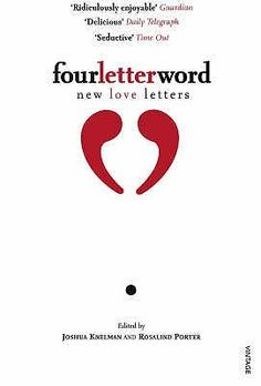 Four Letter Word: New Love Letters, edited by Joshua Knelman and Rosalind Porter