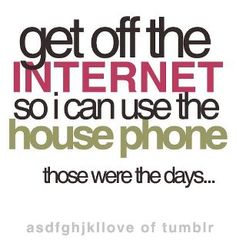 Haha I used to get so mad when my mom would pick up the house phone and kick me off the internet! Lol