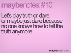 let's play truth or dare, or maybe just dare because no one knows how to tell the truth anymore Number 10, True True, Lets Play, Tell The Truth, Love Heart, Quote Of The Day, Quotations, Friendship, Romance