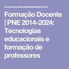 Formação Docente | PNE 2014-2024: Tecnologias educacionais e formação de professores