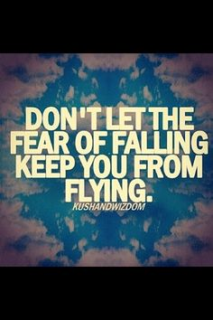 Dont let the fear of falling keep you from flying......love this saying for Blakes Room