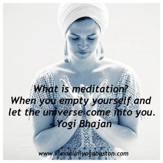 """""""What is meditation? When you empty yourself and let the universe come into you."""" - Yogi Bhajan   Yogi Bhajan Quotes What Is Meditation, Meditation Quotes, Meditation Music, Yoga Quotes, Guided Meditation, Mindfulness Meditation, Yogi Bhajan Quotes, Kundalini Yoga Poses, Buddhist Quotes"""