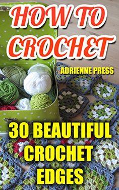 How To Crochet: 30 Beautiful Crochet Edges: (Crochet Accessories) by [Press,Adrienne]