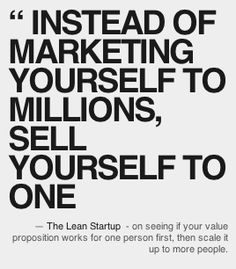 Instead of marketing yourself to millions sell yourself to one #startup www.thestartupgarage.com #quotes