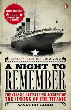 A Night to Remember : The Classic Bestselling Account of the Sinking of the Titanic - Walter Lord