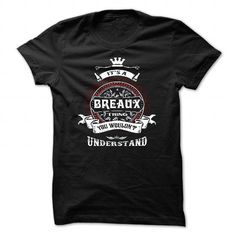 BREAUX, ITS A BREAUX THING YOU WOULDNT UNDERSTAND, KEEP CALM AND LET BREAUX HAND  IT, BREAUX TSHIRT DESIGN, BREAUX FUNNY TSHIRT, NAMES SHIRTS