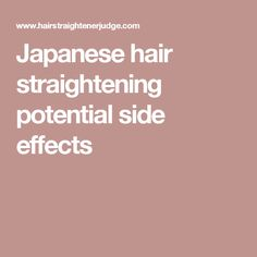 Japanese hair straightening potential side effects
