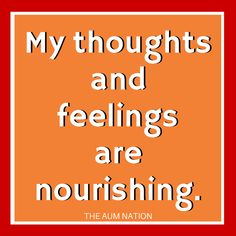 My thoughts and feelings are nourishing. *** If this affirmation from The Aum Nation resonates with you, we recommend saying it to yourself 3 times every morning for a week.