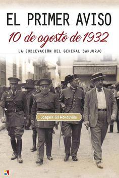 El primer aviso : 10 de agosto de 1932 : la sublevación del general Sanjurjo / Joaquín Gil Honduvilla. 1ª ed. San Sebastián de los Reyes, Madrid : Actas Editorial, 2017