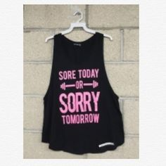 Sore Today or Sorry Tomorrow Tank Great workout tank! PLEASE DO NOT BUY THIS LISTING. Comment with your size when ready to purchase and I'll make you a listing   Tops Tank Tops