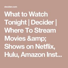 What to Watch Tonight | Decider | Where To Stream Movies & Shows on Netflix, Hulu, Amazon Instant, HBO Go
