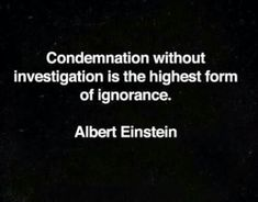 Best Inspirational Quotes About Life QUOTATION – Image : Quotes Of the day – Life Quote Condemnation without investigation is the highest form of ignorance. Albert Einstein Sharing is Caring – Keep QuotesDaily up, share this quote ! Wise Quotes, Quotable Quotes, Great Quotes, Words Quotes, Wise Words, Quotes To Live By, Motivational Quotes, Inspirational Quotes, Lyric Quotes
