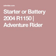 Starter or Battery 2004 R1150 | Adventure Rider