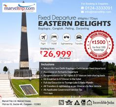Eastern Delights Fixed Departure 6 Nights / 7 Days Starting From 26,999/-PP Covered Destinations: Bagdogra, Gangtok, Pelling, Darjeeling Book Online http://www.marveltrip.com/fixeddeparture/departure/eastern-delights or Call Us on 0124-3333091
