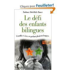 Le défi des enfants bilingues : Grandir et vivre en parlant plusieurs langues: Amazon.fr: Barbara Abdelilah-Bauer: Livres