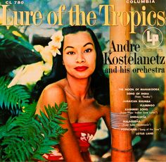 Andre Kostelanetz and his Orchestra - Lure of the Tropics (1955)
