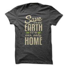 #tshirtsport.com #besttshirt #Save the Earth. Its Our Only Home  Save the Earth. Its Our Only Home  T-shirt & hoodies See more tshirt here: http://tshirtsport.com/
