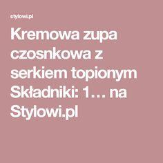 Kremowa zupa czosnkowa z serkiem topionym Składniki: 1… na Stylowi.pl